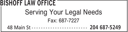 Bishoff Law Office (204-687-5249) - Display Ad - Serving Your Legal Needs Fax: 687-7227  Serving Your Legal Needs Fax: 687-7227