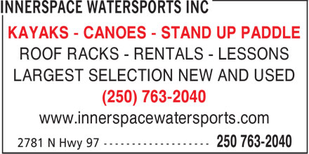 Innerspace Watersports Inc (1-877-549-2040) - Display Ad - KAYAKS - CANOES - STAND UP PADDLE ROOF RACKS - RENTALS - LESSONS LARGEST SELECTION NEW AND USED (250) 763-2040 www.innerspacewatersports.com