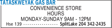 Tataskweyak Gas Bar (204-342-2435) - Display Ad - CONVENIENCE STORE HOURS MONDAY-SUNDAY 9AM - 12PM