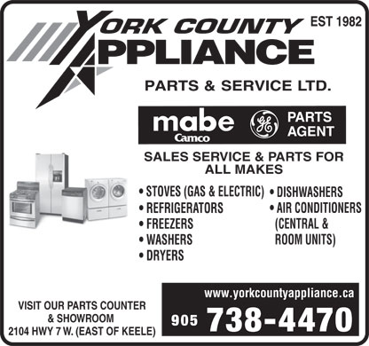 York County Appliance Parts & Service Ltd (905-738-4470) - Annonce illustrée - SALES SERVICE & PARTS FOR ALL MAKES STOVES (GAS & ELECTRIC) DISHWASHERS AIR CONDITIONERS REFRIGERATORS (CENTRAL & FREEZERS ROOM UNITS) WASHERS DRYERS www.yorkcountyappliance.ca VISIT OUR PARTS COUNTER & SHOWROOM 905 738-4470 2104 HWY 7 W. (EAST OF KEELE)  SALES SERVICE & PARTS FOR ALL MAKES STOVES (GAS & ELECTRIC) DISHWASHERS AIR CONDITIONERS REFRIGERATORS (CENTRAL & FREEZERS ROOM UNITS) WASHERS DRYERS www.yorkcountyappliance.ca VISIT OUR PARTS COUNTER & SHOWROOM 905 738-4470 2104 HWY 7 W. (EAST OF KEELE)