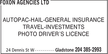 Foxon Agencies Ltd (204-385-2993) - Annonce illustrée - AUTOPAC-HAIL-GENERAL INSURANCE TRAVEL-INVESTMENTS PHOTO DRIVER'S LICENCE  AUTOPAC-HAIL-GENERAL INSURANCE TRAVEL-INVESTMENTS PHOTO DRIVER'S LICENCE