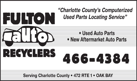 Fulton Auto Recyclers Ltd (506-466-4384) - Display Ad - Charlotte County s Computerized Used Parts Locating Service Used Auto Parts New Aftermarket Auto Parts Serving Charlotte County   472 RTE 1   OAK BAY  Charlotte County s Computerized Used Parts Locating Service Used Auto Parts New Aftermarket Auto Parts Serving Charlotte County   472 RTE 1   OAK BAY