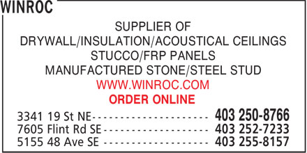 Winroc (403-817-9944) - Display Ad - SUPPLIER OF DRYWALL/INSULATION/ACOUSTICAL CEILINGS STUCCO/FRP PANELS MANUFACTURED STONE/STEEL STUD WWW.WINROC.COM ORDER ONLINE