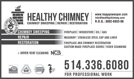 The Happy Sweeper Center-Healthy Chimney (514-336-6080) - Annonce illustrée - www.happysweeper.com info@healthychimney.com R.B.Q.: 8002-6933-06 www.happysweeper.com info@healthychimney.com R.B.Q.: 8002-6933-06