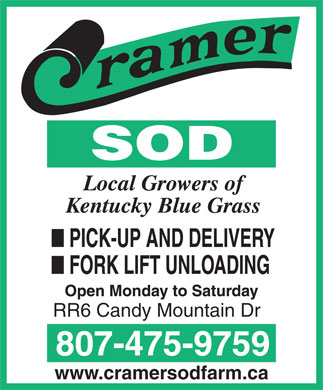 Cramer Sod Farms (807-475-9759) - Display Ad - RR6 Candy Mountain Dr 807-475-9759 www.cramersodfarm.ca RR6 Candy Mountain Dr 807-475-9759 www.cramersodfarm.ca