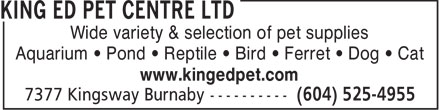 King Ed Pet Centre Ltd (604-525-4955) - Annonce illustrée - Wide variety & selection of pet supplies Aquarium • Pond • Reptile • Bird • Ferret • Dog • Cat www.kingedpet.com  Wide variety & selection of pet supplies Aquarium • Pond • Reptile • Bird • Ferret • Dog • Cat www.kingedpet.com  Wide variety & selection of pet supplies Aquarium • Pond • Reptile • Bird • Ferret • Dog • Cat www.kingedpet.com  Wide variety & selection of pet supplies Aquarium • Pond • Reptile • Bird • Ferret • Dog • Cat www.kingedpet.com  Wide variety & selection of pet supplies Aquarium • Pond • Reptile • Bird • Ferret • Dog • Cat www.kingedpet.com  Wide variety & selection of pet supplies Aquarium • Pond • Reptile • Bird • Ferret • Dog • Cat www.kingedpet.com  Wide variety & selection of pet supplies Aquarium • Pond • Reptile • Bird • Ferret • Dog • Cat www.kingedpet.com  Wide variety & selection of pet supplies Aquarium • Pond • Reptile • Bird • Ferret • Dog • Cat www.kingedpet.com  Wide variety & selection of pet supplies Aquarium • Pond • Reptile • Bird • Ferret • Dog • Cat www.kingedpet.com  Wide variety & selection of pet supplies Aquarium • Pond • Reptile • Bird • Ferret • Dog • Cat www.kingedpet.com  Wide variety & selection of pet supplies Aquarium • Pond • Reptile • Bird • Ferret • Dog • Cat www.kingedpet.com  Wide variety & selection of pet supplies Aquarium • Pond • Reptile • Bird • Ferret • Dog • Cat www.kingedpet.com  Wide variety & selection of pet supplies Aquarium • Pond • Reptile • Bird • Ferret • Dog • Cat www.kingedpet.com  Wide variety & selection of pet supplies Aquarium • Pond • Reptile • Bird • Ferret • Dog • Cat www.kingedpet.com