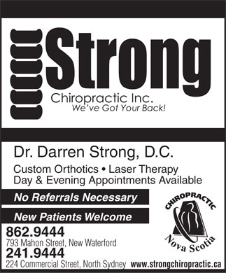 Strong Chiropractic (902-862-9444) - Annonce illustr&eacute;e - Dr. Darren Strong, D.C. Custom Orthotics   Laser Therapy Day &amp; Evening Appointments Available No Referrals Necessary New Patients Welcome 862.9444 793 Mahon Street, New Waterford 241.9444 224 Commercial Street, North Sydney www.strongchiropractic.ca