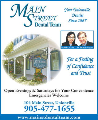 Schwartz Harvey Dr (905-477-1655) - Annonce illustrée - Your Unionville Dentist Since 1967 For a Feeling of Confidence and Trust Open Evenings & Saturdays for Your Convenience Emergencies Welcome 104 Main Street, Unionville 905-477-1655 www.mainstdentalteam.com