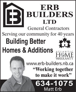 Erb Builders Ltd (506-634-1075) - Display Ad - General Contractors Serving our community for 40 years www.erb-builders.nb.ca Working together to make it work  General Contractors Serving our community for 40 years www.erb-builders.nb.ca Working together to make it work