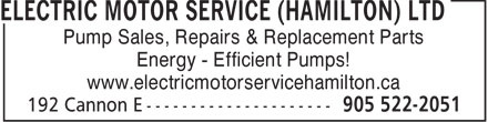 Electric Motor Service (Hamilton) Ltd (905-522-2051) - Display Ad - Pump Sales, Repairs & Replacement Parts Energy - Efficient Pumps! www.electricmotorservicehamilton.ca  Pump Sales, Repairs & Replacement Parts Energy - Efficient Pumps! www.electricmotorservicehamilton.ca