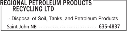 Regional Petroleum Products Recycling Ltd (506-635-4837) - Display Ad - - Disposal of Soil, Tanks, and Petroleum Products  - Disposal of Soil, Tanks, and Petroleum Products