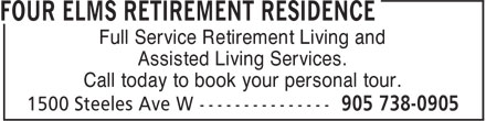 Four Elms Retirement Residence (905-738-0905) - Display Ad - Full Service Retirement Living and Assisted Living Services. Call today to book your personal tour. Full Service Retirement Living and Assisted Living Services. Call today to book your personal tour.