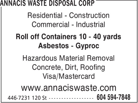 Annacis Waste Disposal Corp (604-594-7848) - Annonce illustrée - Residential - Construction Commercial - Industrial Roll off Containers 10 - 40 yards Asbestos - Gyproc Hazardous Material Removal Concrete, Dirt, Roofing Visa/Mastercard www.annaciswaste.com