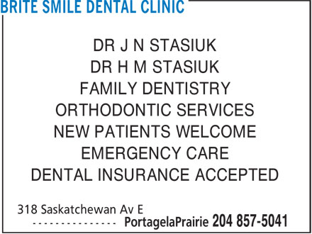 Brite Smile Dental Clinic (1-888-525-3151) - Annonce illustrée - DR J N STASIUK DR H M STASIUK FAMILY DENTISTRY ORTHODONTIC SERVICES NEW PATIENTS WELCOME EMERGENCY CARE DENTAL INSURANCE ACCEPTED  DR J N STASIUK DR H M STASIUK FAMILY DENTISTRY ORTHODONTIC SERVICES NEW PATIENTS WELCOME EMERGENCY CARE DENTAL INSURANCE ACCEPTED