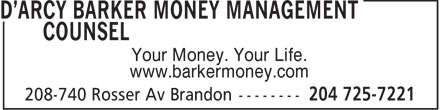D'arcy Barker Money Management Counsel (204-725-7221) - Annonce illustrée - Your Money. Your Life. www.barkermoney.com  Your Money. Your Life. www.barkermoney.com