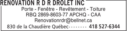Rénovation R D R Drolet Inc (418-527-6344) - Display Ad - Porte - Fenêtre - Revêtement - Toiture RBQ 2869-8603-77 APCHQ - CAA Renovationrdr@bellnet.ca