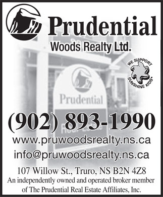 Prudential Woods Realty Ltd (902-893-1990) - Display Ad - WE SUPPORTSUNSHINE KIDS (902) 893-1990 www.pruwoodsrealty.ns.ca info@pruwoodsrealty.ns.ca 107 Willow St., Truro, NS B2N 4Z8 An independently owned and operated broker member of The Prudential Real Estate Affiliates, Inc.