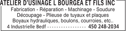 Atelier d'Usinage L Bourgea et Fils Inc (450-248-2034) - Display Ad - Fabrication - Réparation - Machinage - Soudure Découpage - Plieuse de tuyaux et plaques Boyaux hydrauliques, boulons, courroies, etc..