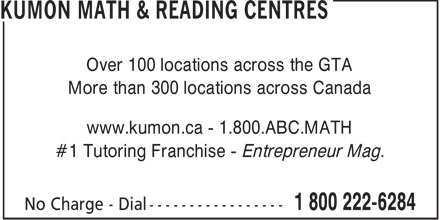 Kumon Math & Reading Centres (1-800-222-6284) - Display Ad - Over 100 locations across the GTA More than 300 locations across Canada www.kumon.ca - 1.800.ABC.MATH #1 Tutoring Franchise - Entrepreneur Mag.