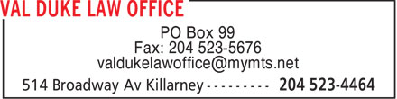 Val Duke Law Office (204-523-4464) - Annonce illustrée - PO Box 99 Fax: 204 523-5676 valdukelawoffice@mymts.net