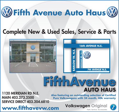 Fifth Avenue Auto Haus Ltd (403-273-2500) - Annonce illustrée - Fifth Avenue Auto Haus Complete New & Used Sales, Service & Parts FifthAvenue AUTO HAUSHAUSAUTO 1120 MERIDIAN RD N.E. Also featuring an outstanding selection of Certified MAIN 403.273.2500 Pure Volkswagens with 24 month, 40k warranty SERVICE DIRECT 403.204.6810 www.fifthavevw.com