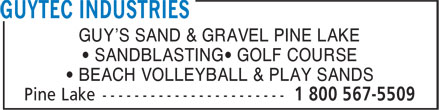 Guytec Industries (1-800-567-5509) - Annonce illustrée - GUY'S SAND & GRAVEL PINE LAKE • SANDBLASTING• GOLF COURSE • BEACH VOLLEYBALL & PLAY SANDS