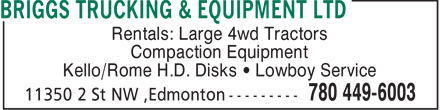 Briggs Trucking & Equipment Ltd (780-449-6003) - Annonce illustrée - Rentals: Large 4wd Tractors Compaction Equipment Kello/Rome H.D. Disks • Lowboy Service