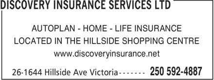 Discovery Insurance Services Ltd (250-592-4887) - Annonce illustrée - AUTOPLAN - HOME - LIFE INSURANCE LOCATED IN THE HILLSIDE SHOPPING CENTRE www.discoveryinsurance.net  AUTOPLAN - HOME - LIFE INSURANCE LOCATED IN THE HILLSIDE SHOPPING CENTRE www.discoveryinsurance.net