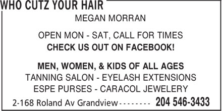 Who Cutz Your Hair (204-546-3433) - Annonce illustrée - MEGAN MORRAN OPEN MON - SAT, CALL FOR TIMES CHECK US OUT ON FACEBOOK! MEN, WOMEN, & KIDS OF ALL AGES TANNING SALON - EYELASH EXTENSIONS ESPE PURSES - CARACOL JEWELERY