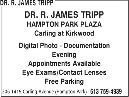 Dr. R. James Tripp & Dr. A. Nadine Guerrette (613-759-4939) - Display Ad - DR. R. JAMES TRIPP HAMPTON PARK PLAZA Carling at Kirkwood Digital Photo - Documentation Evening Appointments Available Eye Exams/Contact Lenses Free Parking