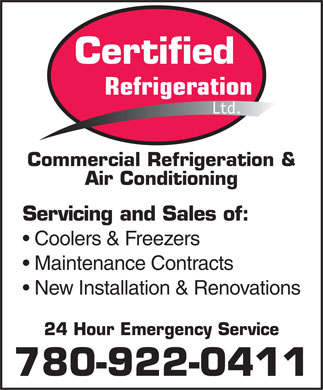 Certified Refrigeration Ltd (780-922-0411) - Display Ad - Certified Refrigeration Ltd. Commercial Refrigeration & Air Conditioning Servicing and Sales of: Coolers & Freezers Maintenance Contracts New Installation & Renovations 24 Hour Emergency Service 780-922-0411