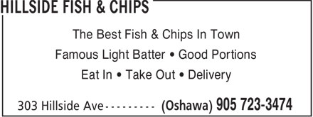 Hillside Fish & Chips (905-723-3474) - Annonce illustrée - The Best Fish & Chips In Town Famous Light Batter • Good Portions Eat In • Take Out • Delivery