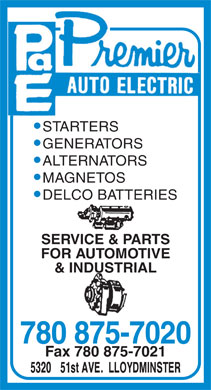 Premier Auto Electric (780-875-7020) - Display Ad - STARTERS GENERATORS ALTERNATORS MAGNETOS DELCO BATTERIES SERVICE & PARTS FOR AUTOMOTIVE & INDUSTRIAL 780 875-7020 Fax 780 875-7021  STARTERS GENERATORS ALTERNATORS MAGNETOS DELCO BATTERIES SERVICE & PARTS FOR AUTOMOTIVE & INDUSTRIAL 780 875-7020 Fax 780 875-7021