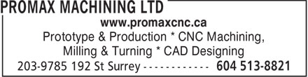 Promax Machining Ltd (604-513-8821) - Annonce illustrée - www.promaxcnc.ca Prototype & Production * CNC Machining, Milling & Turning * CAD Designing