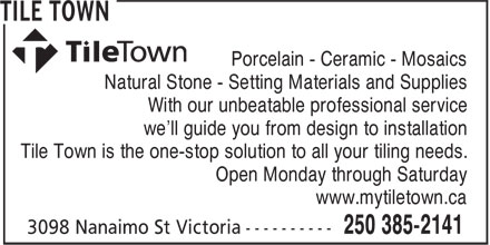 Tile Town (250-385-2141) - Annonce illustrée - Porcelain - Ceramic - Mosaics Natural Stone - Setting Materials and Supplies With our unbeatable professional service we'll guide you from design to installation Tile Town is the one-stop solution to all your tiling needs. Open Monday through Saturday www.mytiletown.ca