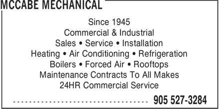 McCabe Mechanical (905-527-3284) - Display Ad - Since 1945 Commercial &amp; Industrial Sales &bull; Service &bull; Installation Heating &bull; Air Conditioning &bull; Refrigeration Boilers &bull; Forced Air &bull; Rooftops Maintenance Contracts To All Makes 24HR Commercial Service