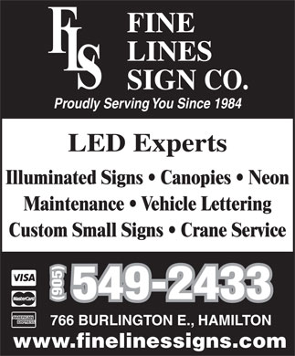 Fine Lines Sign Co (905-549-2433) - Display Ad - 549-2433 (905) 766 BURLINGTON E., HAMILTON www.finelinessigns.com Proudly Serving You Since 1984 LED Experts Illuminated Signs   Canopies   Neon Maintenance   Vehicle Lettering Custom Small Signs   Crane Service