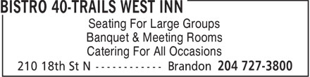 Bistro 40-Trails West Inn (204-727-3800) - Annonce illustrée - Seating For Large Groups Banquet & Meeting Rooms Catering For All Occasions  Seating For Large Groups Banquet & Meeting Rooms Catering For All Occasions