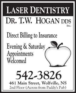 Hogan T W DDS Inc Dr (902-542-3826) - Display Ad - LASER DENTISTRY Direct Billing to Insurance Evening & Saturday Appointments Welcomed 461 Main Street, Wolfville, NS 2nd Floor (Across from Paddy s Pub)