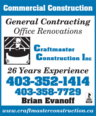 Craftmaster Construction (403-358-7729) - Annonce illustrée - Commercial Construction General Contracting Office Renovations 26 Years Experience 403-352-1414 403-358-7729 Brian Evanoff www.craftmasterconstruction.ca
