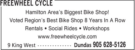 Freewheel Cycle (905-628-5126) - Display Ad - Hamilton Area's Biggest Bike Shop! Voted Region's Best Bike Shop 8 Years In A Row Rentals • Social Rides • Workshops www.freewheelcycle.com  Hamilton Area's Biggest Bike Shop! Voted Region's Best Bike Shop 8 Years In A Row Rentals • Social Rides • Workshops www.freewheelcycle.com  Hamilton Area's Biggest Bike Shop! Voted Region's Best Bike Shop 8 Years In A Row Rentals • Social Rides • Workshops www.freewheelcycle.com
