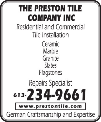 The Preston Tile Company Inc (613-234-9661) - Annonce illustrée - Ceramic Tile Installation Marble Granite Slates Flagstones Repairs Specialist 613- 234-9661 www.prestontile.com German Craftsmanship and Expertise Residential and Commercial THE PRESTON TILE COMPANY INC
