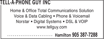 Tell-A-PhoneGuy Inc (905-387-7288) - Annonce illustrée - Home & Office Total Communications Solution Voice & Data Cabling • Phone & Voicemail Norstar • Digital Systems • DSL & VOIP www.tellguy.com