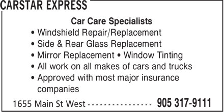 CARSTAR EXPRESS (905-317-9111) - Annonce illustrée - Car Care Specialists • Windshield Repair/Replacement • Side & Rear Glass Replacement • Mirror Replacement • Window Tinting • All work on all makes of cars and trucks • Approved with most major insurance • companies