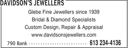 Davidson's Jewellers (613-234-4136) - Display Ad - Glebe Fine Jewellers since 1939 www.davidsonsjewellers.com Bridal & Diamond Specialists Custom Design, Repair & Appraisal