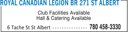 Royal Canadian Legion BR 271 St Albert (780-458-3330) - Display Ad - Club Facilities Available Hall & Catering Available  Club Facilities Available Hall & Catering Available  Club Facilities Available Hall & Catering Available  Club Facilities Available Hall & Catering Available