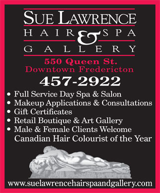 Sue Lawrence Hair Spa and Gallery (506-457-2922) - Display Ad - 550 Queen St. Downtown Fredericton Full Service Day Spa & Salon Makeup Applications & Consultations Gift Certificates Retail Boutique & Art Gallery Male & Female Clients Welcome