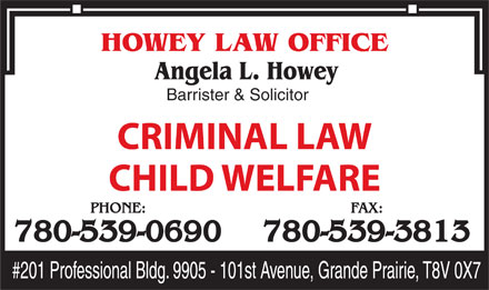 Howey Law Office (780-539-0690) - Display Ad - Barrister & Solicitor CRIMINAL LAW CHILD WELFARE PHONE: FAX: 780-539-0690 780-539-3813