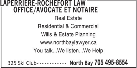 Laperriere-Rochefort Law Office/Avocate et Notaire (705-980-0875) - Annonce illustrée - Real Estate Residential & Commercial Wills & Estate Planning www.northbaylawyer.ca You talk...We listen...We Help