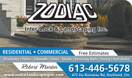 Zodiac Inter-Lock Inc (613-446-5678) - Annonce illustrée - RESIDENTIAL   COMMERCIAL Free Estimates Driveways Patios Sidewalks Trees - Shrubs Paving Retaining Walls Robert Martin 613-446-5678 472 Du Ruisseau Rd, Rockland, On. www.zodiaclandscapinginc.com Pool Decks